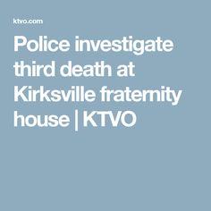 Police investigate third death at Kirksville fraternity house | KTVO