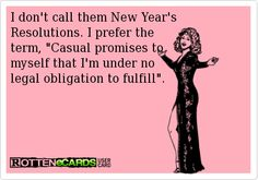 I don't call them New Year's Resolutions