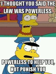 Funny pictures about Simpsons explain America's law enforcement. Oh, and cool pics about Simpsons explain America's law enforcement. Also, Simpsons explain America's law enforcement. The Simpsons, Simpsons Quotes, Simpsons Funny, Futurama, Lawyer Jokes, Funny Jokes, Hilarious, Weed Jokes, Funny Insults