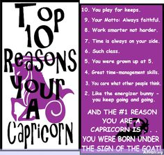 Capricorn:  Entertainment purposes only... I don't buy into the horoscope thing, but do find how right on they are about the signs... entertaining and interesting.  I am a capricorn/aquarius cusp