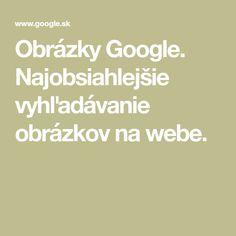 Obrázky Google. Najobsiahlejšie vyhľadávanie obrázkov na webe.
