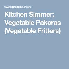 Kitchen Simmer: Vegetable Pakoras (Vegetable Fritters)
