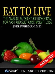Eat To Live: The Amazing Nutrient Rich Program for Fast and Sustained Weight Loss (Abridged Version) by Joel Fuhrman M.D., http://www.amazon.com/dp/B003WUYR5O/ref=cm_sw_r_pi_dp_qtVrsb1BSFQS3