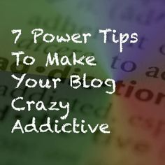 7 Power Tips To Make Your Blog Crazy Addictive. | marcguberti.com