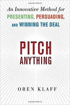 Pitch Anything: An Innovative Method for Presenting, Persuading, and Winning the Deal: Oren Klaff: 9780071752855: Amazon.com: Books