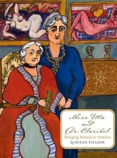 Miss Etta and Dr. Caribel: Bringing Matisse to America / By Susan Fillion.