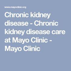 Chronic kidney disease - Chronic kidney disease care at Mayo Clinic - Mayo Clinic