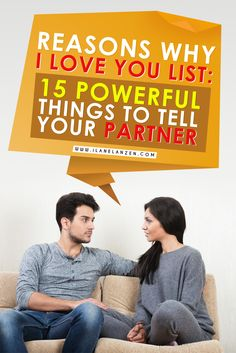 We get caught up in saying 'I love you' when we leave our partner, greet our partner, or when something really good happens. The words 'I love you' can lose their meaning when you are only using them in this way. Letting your partner know why you love them consistently in many different ways can do a lot of powerful things for your relationship | http://www.ilanelanzen.com/loveandrelationships/reasons-why-i-love-you-list-15-powerful-things-to-tell-your-partner/
