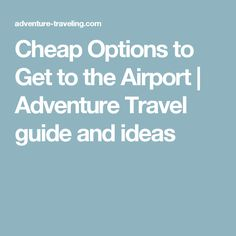 Cheap Options to Get to the Airport Adventure Travel, Travel Guide, How To Get, Ideas, Travel Guide Books, Thoughts
