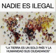 Comparte si tú también piensas que ningún ser humano es ilegal. Por un mundo sin fronteras.