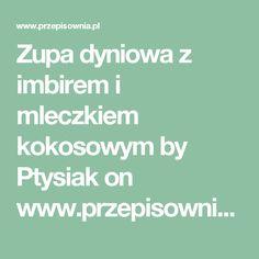 Zupa dyniowa z imbirem i mleczkiem kokosowym by Ptysiak on www.przepisownia.pl