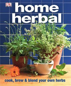 Home Herbal: The Ultimate Guide to Cooking, Brewing, and Blending Your Own Herbs by Susannah Steel Dk Publishing, Unique Flowers, Medicinal Herbs, Fresh Herbs, Herbal Remedies, That Way, Wine Recipes, Brewing, Harvest