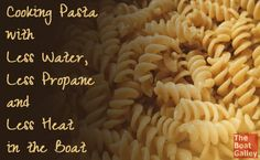 Total win -- al dente pasta with less water, less propane or other fuel, and less heat and steam in the boat!
