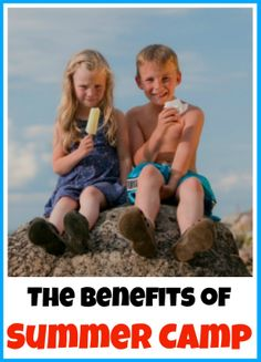 The Benefits of Summer Camp - Should your child go to camp? How to select the best camp for your child.