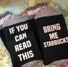 IF YOU CAN READ THIS BRING ME STARBUCKS  Ladies boot socks for sizes 4-10  They are a blend of cotton, poly, rayon and spandex.  Boot socks keep your feet warm and cozy while you sit and relax and enjoy ( or try to) some quiet time.    The black with pink trim comes with pink lettering.   Socks tha