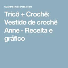 Tricô + Crochê: Vestido de crochê Anne - Receita e gráfico