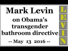 Mark Levin on Obama's transgender bathroom directive (May 13 2016)