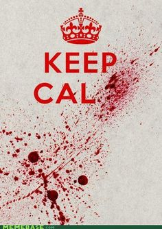 Keep Calm memes, enough is enough. Truth, I've had enough. Maybe I don't want to keep calm? How about that?