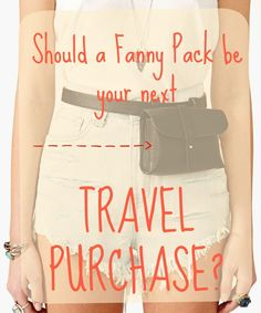 Should a fanny pack be your next travel purchase?