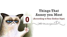 Things that Annoy You Most (According to Your Zodiac Sign)