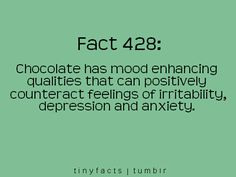 Chocolate has mood enhancing qualities  that can positively counteract feelings of  irritability, depression, and anxiety.