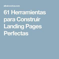 61 Herramientas para Construir Landing Pages Perfectas Blogging, Tools, Create