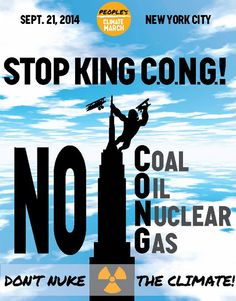 At the People's Climate March on Sept. 21, we must bury King C.O.N.G.: Coal, Oil, Nukes and Gas. Fukushima must be turned over to a global authority...