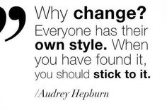 Find your own style and have the courage to stick to it.