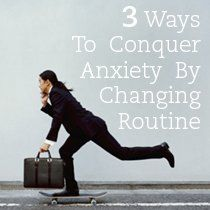 """""""Dealing with anxiety and changing your routine can seem impossible. Learn how to conquer your anxiety by changing your routine with 3 simple ideas."""" www.HealthyPlace.com"""