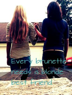 Bff.. Every brunette!! ;-)
