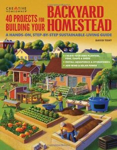 40 Projects for Building Your Backyard Homestead: A Hands-on, Step-by-Step Sustainable-Living Guide (Gardening)/David Toht, Gardening