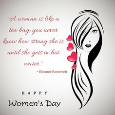 """""""A woman is like a tea bag; you never know how strong she is until she gets in hot water."""" ~ Eleanor Roosevelt"""