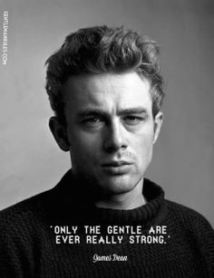 """Only the gentle are ever really strong "" #jamesdean #gentlemanquotes"