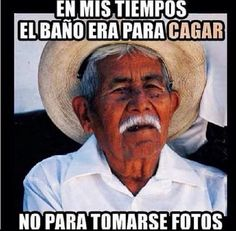 """Love it! For those who don't ready Spanish it says """"in my time bathrooms was for taking shits not pictures"""" #truth #quotes #honesty"""