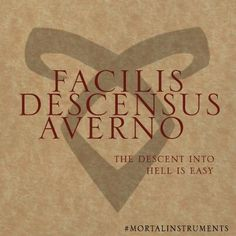 "facilis descensus averno ""Descent into hell is easy"""