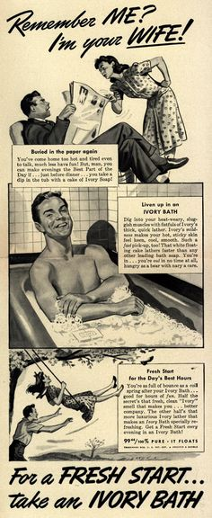 """""""Remember ME? I'm your WIFE!"""" ~ Men, take an Ivory bath when you come home from work and be the husband your wife wants to spend her evenings with! ~ 1942 ad."""