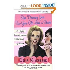 stop dressing your six year old like a skank: a slightly tarnished southern belle's words of wisdom by celia rivenbark