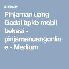 Pinjaman uang Gadai bpkb mobil bekasi - pinjamanuangonline - Medium
