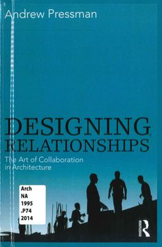 Designing relationships : the art of collaboration in architecture