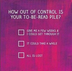 How out of control is your to-be-read pile?  For me 2-3 months will do!