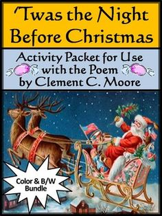 Christmas:  Twas the Night Before Christmas Activity Packet Bundle :This colorful Christmas activity packet is for use with the poem, Account of a Visit from St. Nicholas : 'Twas the Night Before Christmas, by Clement C. Moore. This bundle packet includes both color and b/w versions of all pages.