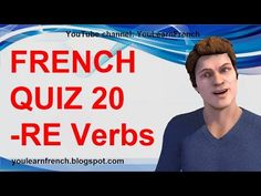 French Video Audio Lessons: FRENCH QUIZ 20 - TEST French -RE Verbs Conjugation Present tense Third group Regular verbs endings