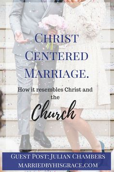 Christ Centered Marriage. How It Resembles Christ And The Church.