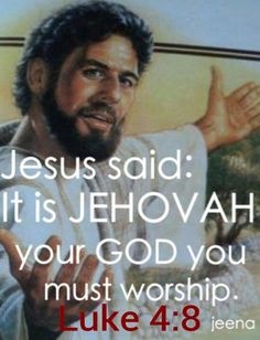 """Luke 4:8 Jesus said: """"It is Jehovah your God you must worship"""". """"Therefore whether you are eating or drinking or doing anything else, DO ALL THINGS FOR GOD'S GLORY."""" 1 Cor. 10:31"""