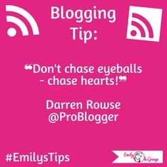 Don't chase eyeballs - chase hearts. Darren Rowse