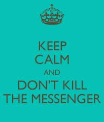 Keep Calm And Don't Kill The Messenger