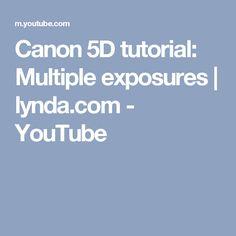 Canon 5D tutorial: Multiple exposures   lynda.com - YouTube