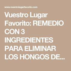Vuestro Lugar Favorito: REMEDIO CON 3 INGREDIENTES PARA ELIMINAR LOS HONGOS DE LAS UÑAS, PARA TODA LA VIDA!!!... ESTO ESTÁ BUENÍSIMO