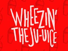 Wheezin' the Ju-uice