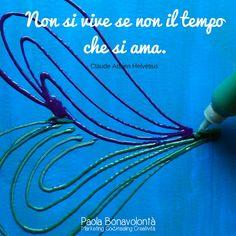 Non si vive se non il tempo che si ama.. . Laboratori di crescita personale e Creatività di Paola Bonavolontà #pitturaemozionale www.energiacreativa.org